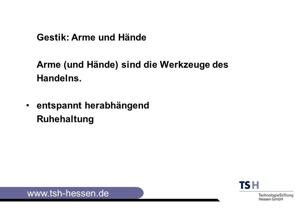 www.tsh-hessen.de Gestik: Arme und Hände Arme (und Hände) sind die Werkzeuge des Handelns.