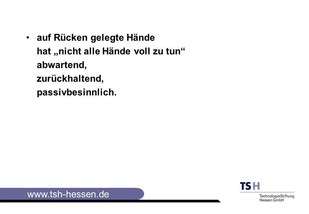 www.tsh-hessen.de auf Rücken gelegte Hände hat nicht alle Hände voll zu tun abwartend, zurückhaltend, passivbesinnlich.