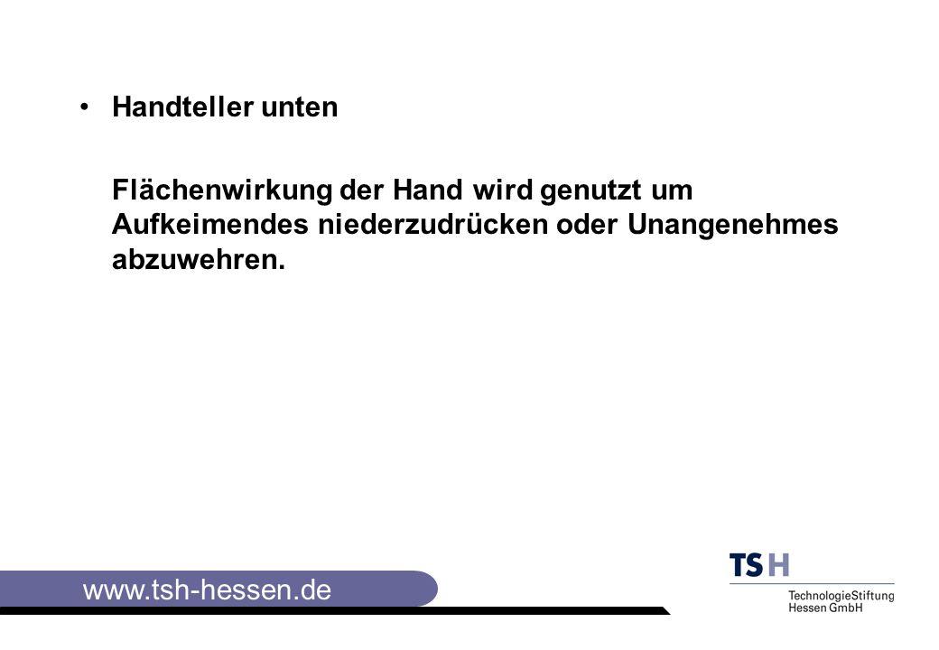 www.tsh-hessen.de Handteller unten Flächenwirkung der Hand wird genutzt um Aufkeimendes niederzudrücken oder Unangenehmes abzuwehren.