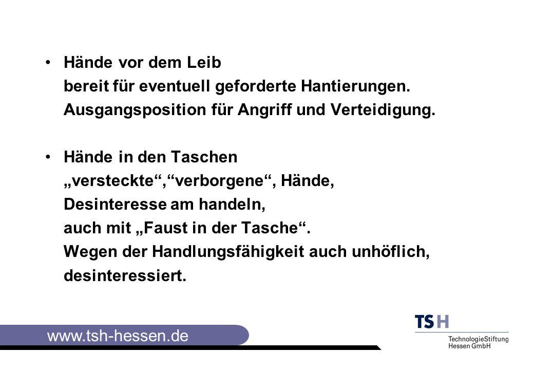 www.tsh-hessen.de Hände vor dem Leib bereit für eventuell geforderte Hantierungen.
