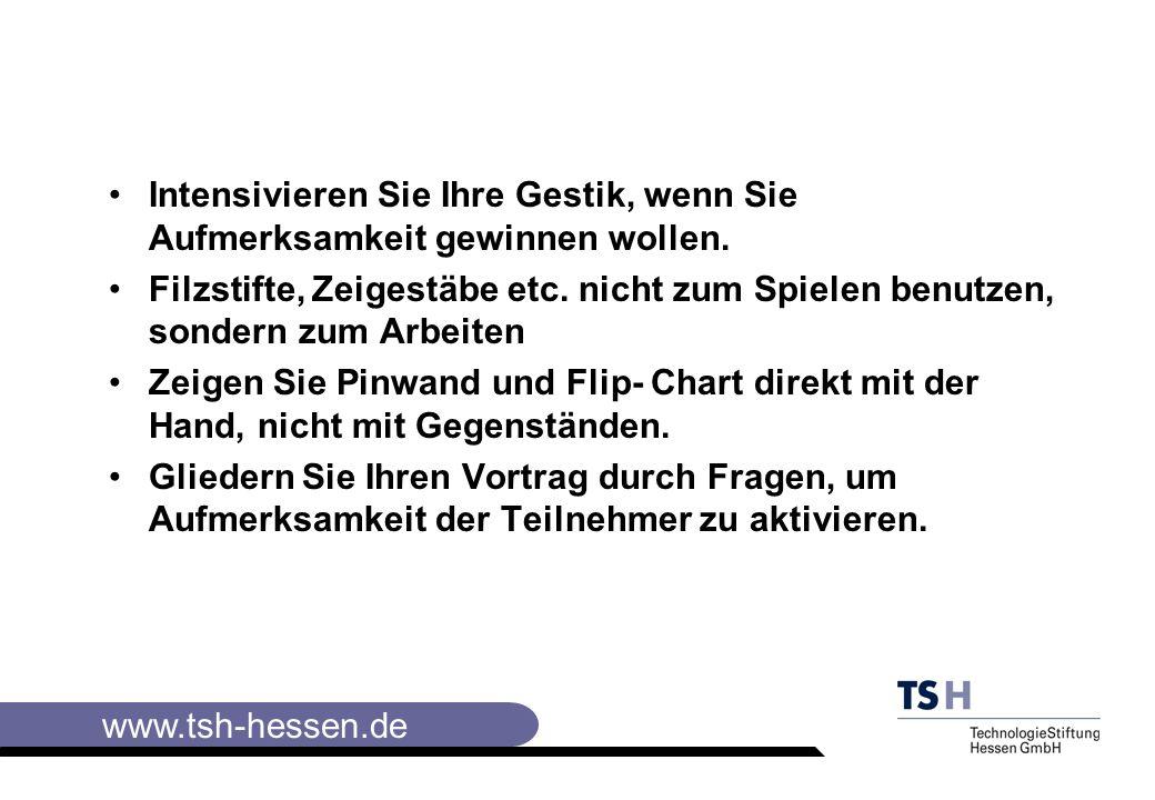www.tsh-hessen.de Intensivieren Sie Ihre Gestik, wenn Sie Aufmerksamkeit gewinnen wollen.