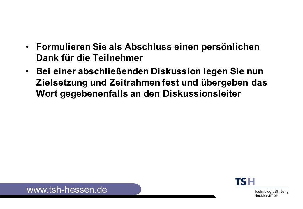 www.tsh-hessen.de Formulieren Sie als Abschluss einen persönlichen Dank für die Teilnehmer Bei einer abschließenden Diskussion legen Sie nun Zielsetzung und Zeitrahmen fest und übergeben das Wort gegebenenfalls an den Diskussionsleiter