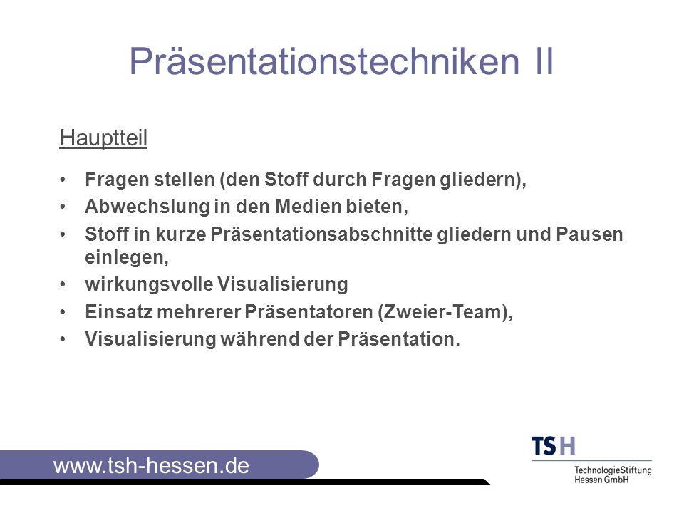 www.tsh-hessen.de Präsentationstechniken II Hauptteil entsprechende Plakate vollständig vorab visualisieren und / oder die Plakate nur zum Teil visualisieren, um sie dann in der Präsentation zu ergänzen, und / oder sich überlegen, wie Sie die Visualisierung kolplett während der Veranstaltung erstellen können.