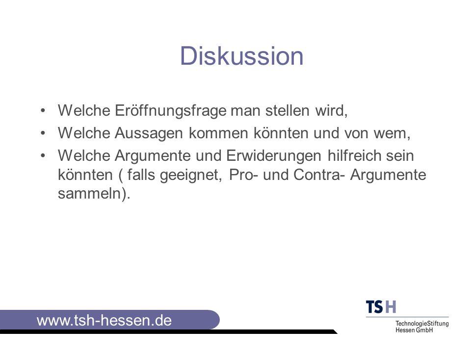 www.tsh-hessen.de Wie viel Zeit Sie für eine Diskussion einräumen wollen und/oder können Wer zu Ihrer Entlastung die Diskussionsleitung übernehmen könnte Mit welchen Worten Sie die Diskussion eröffnen und gegebenenfalls den Diskussionsleiter vorstellen Mit welchen Argumenten bzw.