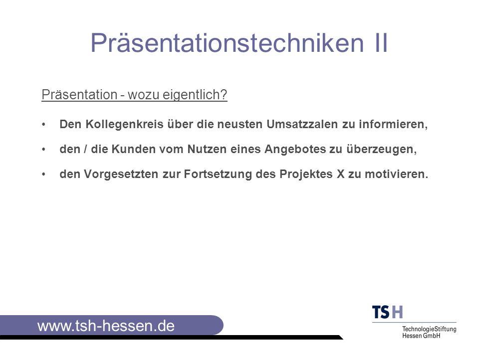 www.tsh-hessen.de Präsentationstechniken II Vorbereitung einer Präsentation Eine gründliche Vorbereitung bringt: ein Mehr an Informationen, Detailkenntnissen,...