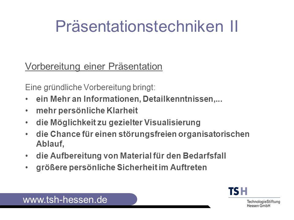 www.tsh-hessen.de Präsentationstechniken II Vorbereitung einer Präsentation Was gehört zu einer sinnvollen Vorbereitung.