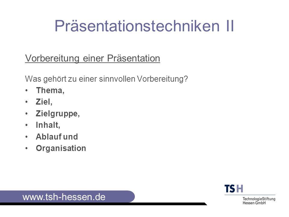 www.tsh-hessen.de Präsentationstechniken II Vorbereitung auf Thema und Ziel Vorbereitung auf die Zielgruppe Wer soll bzw.