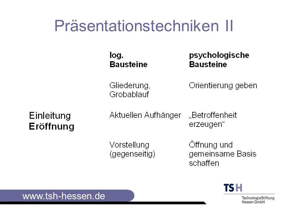 www.tsh-hessen.de Präsentationstechniken II Vorbereitung des Ablaufs Anlaß Thema und Ziel der Veranstaltung Hauptgliederungspunkte der Präsentation mit Nennung der Präsentatoren (bei mehreren) Zeitlicher Ablauf mit Nennung der Pausen und Bekanntgabe des Verpflegungsplans ggf.