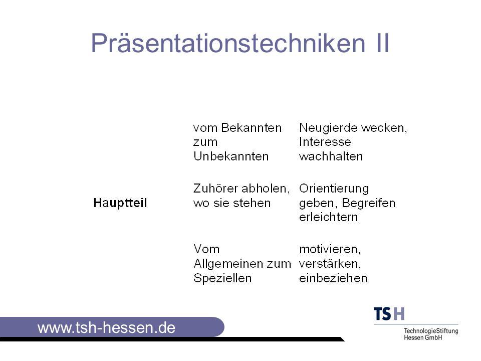 www.tsh-hessen.de Präsentationstechniken II Hauptteil Fragen stellen (den Stoff durch Fragen gliedern), Abwechslung in den Medien bieten, Stoff in kurze Präsentationsabschnitte gliedern und Pausen einlegen, wirkungsvolle Visualisierung Einsatz mehrerer Präsentatoren (Zweier-Team), Visualisierung während der Präsentation.