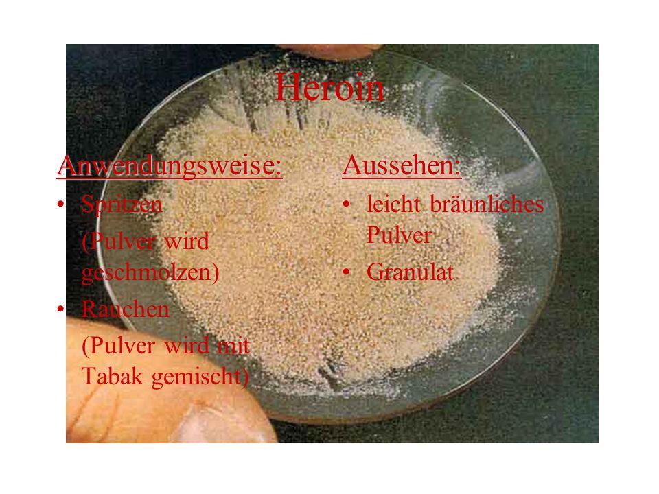 Heroin Anwendungsweise: Spritzen (Pulver wird geschmolzen) Rauchen (Pulver wird mit Tabak gemischt)Aussehen: leicht bräunliches Pulver Granulat