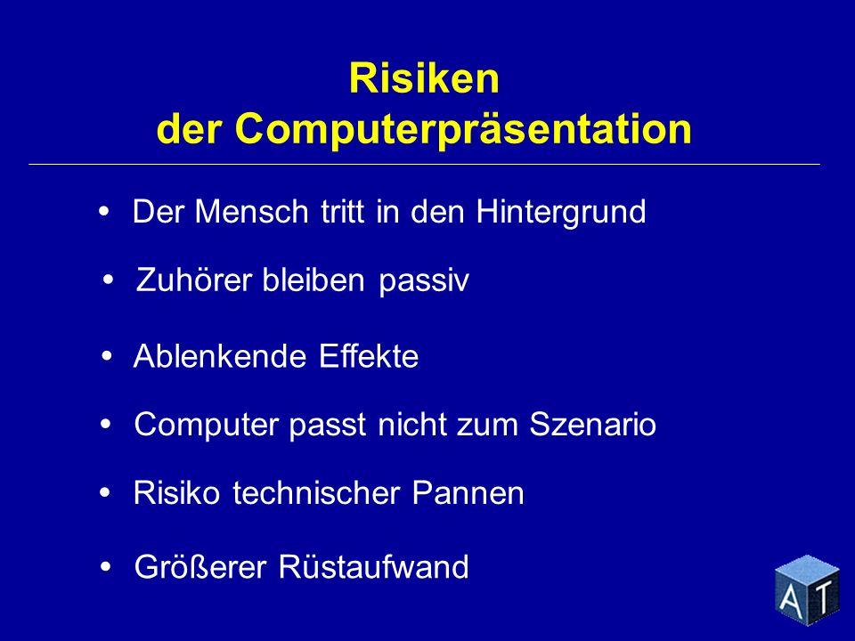 Risiken der Computerpräsentation Der Mensch tritt in den Hintergrund Ablenkende Effekte Computer passt nicht zum Szenario Risiko technischer Pannen Gr