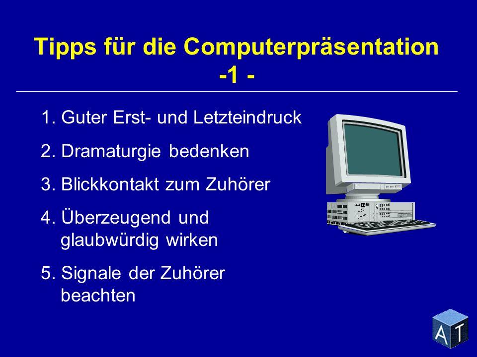 Tipps für die Computerpräsentation -1 - 1. Guter Erst- und Letzteindruck 2. Dramaturgie bedenken 3. Blickkontakt zum Zuhörer 4. Überzeugend und glaubw