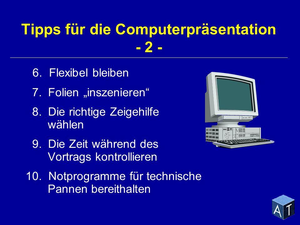 Tipps für die Computerpräsentation - 2 - 6. Flexibel bleiben 7. Folien inszenieren 8. Die richtige Zeigehilfe wählen 9. Die Zeit während des Vortrags