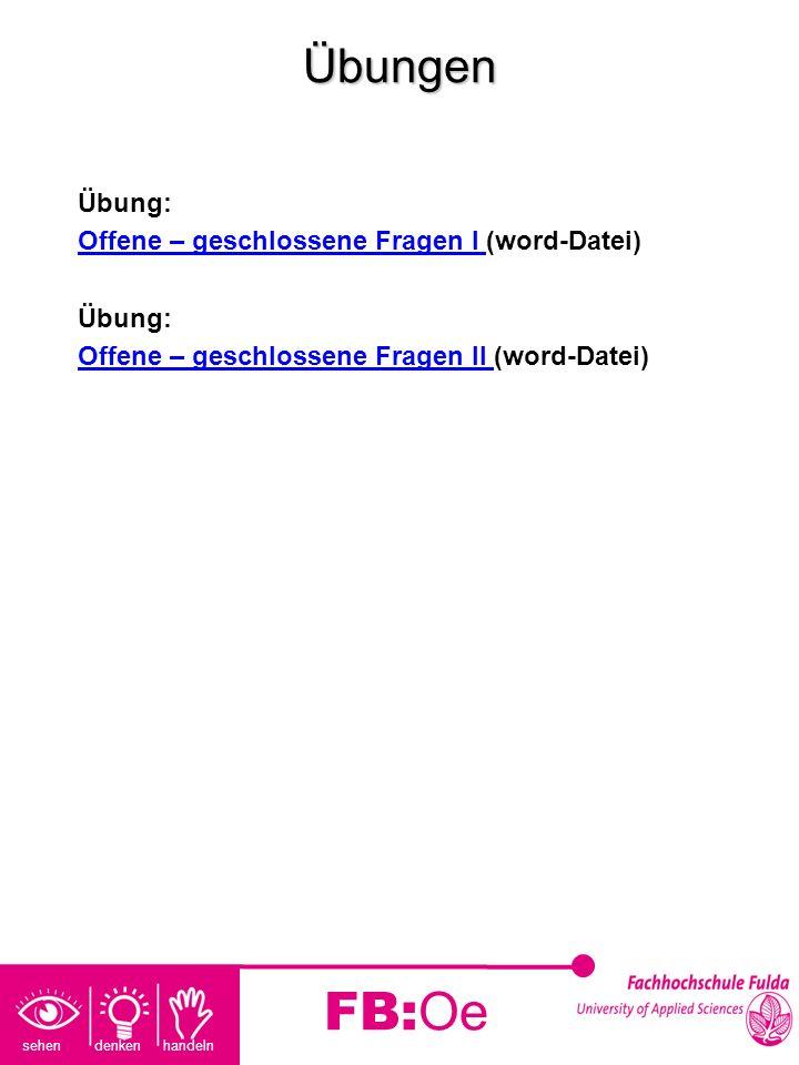 sehen denken handeln FB:OeÜbungen Übung: Offene – geschlossene Fragen I Offene – geschlossene Fragen I (word-Datei) Übung: Offene – geschlossene Frage