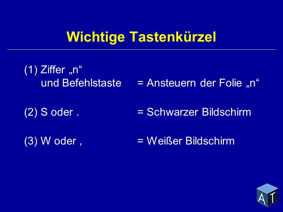 Wichtige Tastenkürzel (1) Ziffer n und Befehlstaste = Ansteuern der Folie n (2) S oder.= Schwarzer Bildschirm (3) W oder,= Weißer Bildschirm