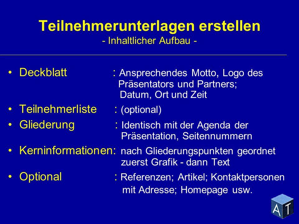 Teilnehmerunterlagen erstellen - Inhaltlicher Aufbau - Deckblatt : Ansprechendes Motto, Logo des Präsentators und Partners; Datum, Ort und Zeit Teilne