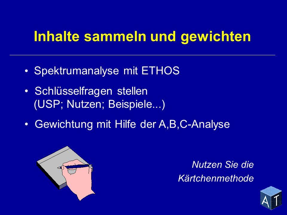 Nutzen Sie die Kärtchenmethode Spektrumanalyse mit ETHOS Schlüsselfragen stellen (USP; Nutzen; Beispiele...) Gewichtung mit Hilfe der A,B,C-Analyse In
