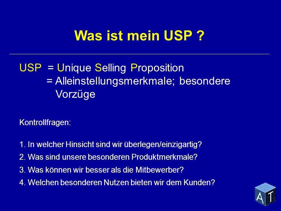 Kontrollfragen: 1. In welcher Hinsicht sind wir überlegen/einzigartig? 2. Was sind unsere besonderen Produktmerkmale? 3. Was können wir besser als die