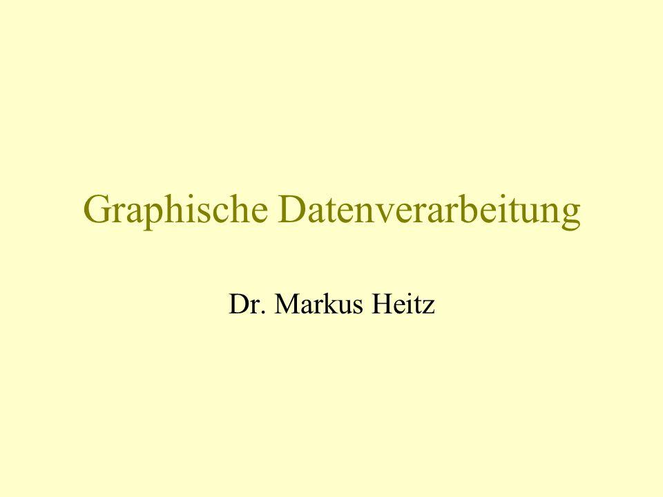 Graphische Datenverarbeitung Dr. Markus Heitz