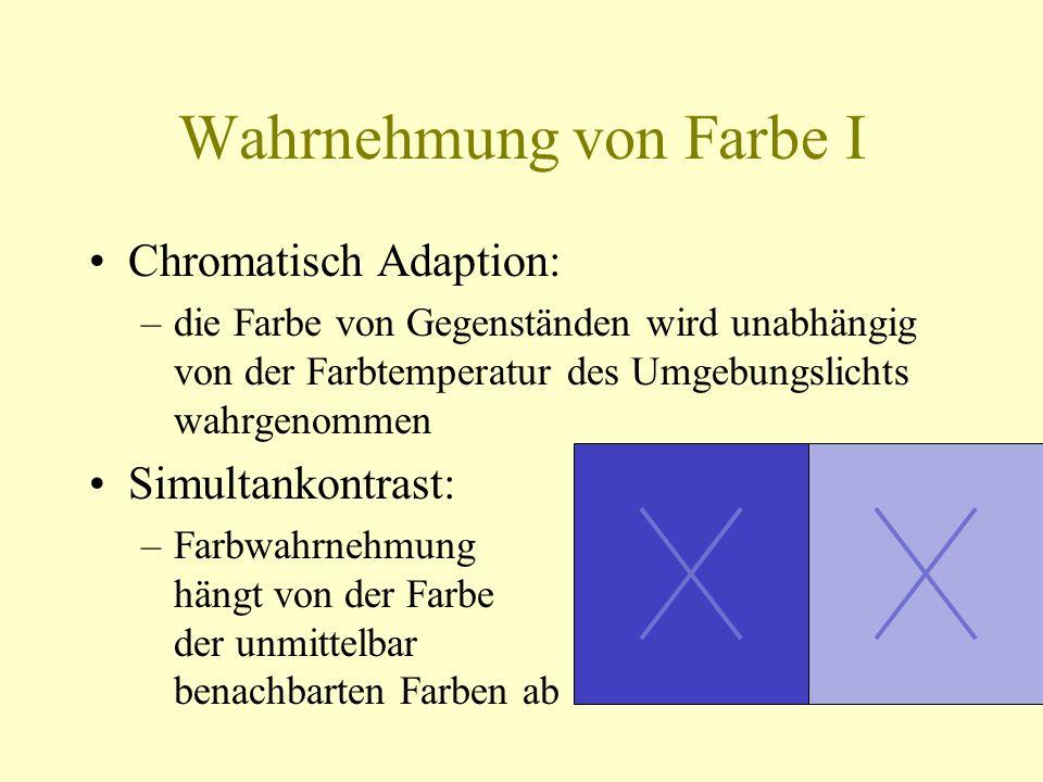 Wahrnehmung von Farbe I Chromatisch Adaption: –die Farbe von Gegenständen wird unabhängig von der Farbtemperatur des Umgebungslichts wahrgenommen Simu