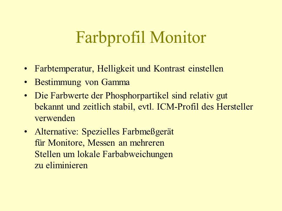 Farbprofil Monitor Farbtemperatur, Helligkeit und Kontrast einstellen Bestimmung von Gamma Die Farbwerte der Phosphorpartikel sind relativ gut bekannt