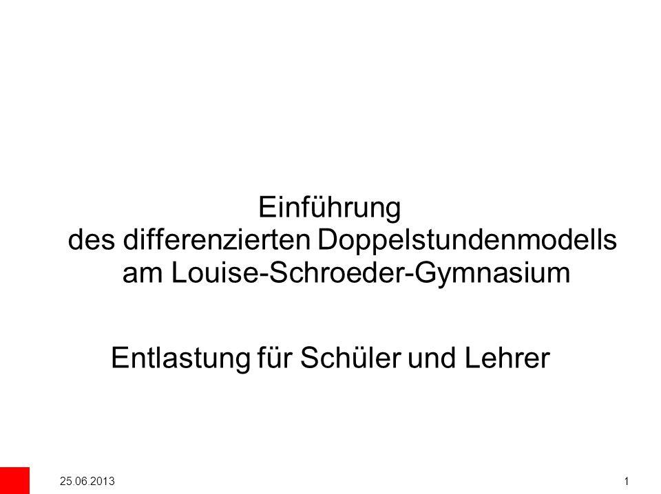 25.06.20131 Einführung des differenzierten Doppelstundenmodells am Louise-Schroeder-Gymnasium Entlastung für Schüler und Lehrer