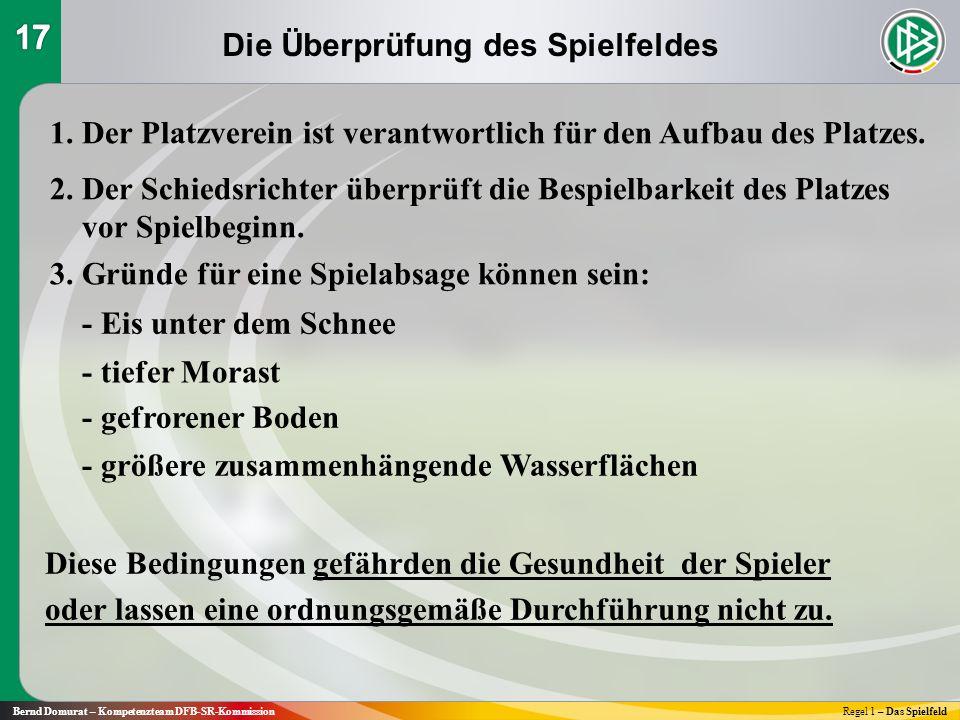Bernd Domurat – Kompetenzteam DFB-SR-KommissionRegel 1 – Das Spielfeld 1. Der Platzverein ist verantwortlich für den Aufbau des Platzes. 2. Der Schied