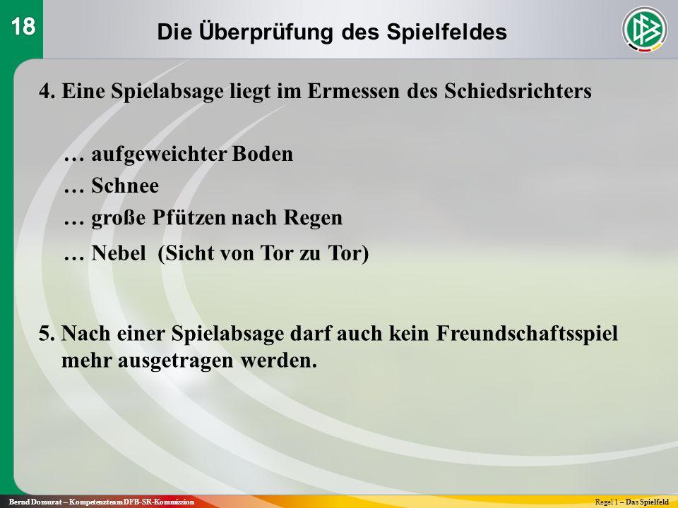 Bernd Domurat – Kompetenzteam DFB-SR-KommissionRegel 1 – Das Spielfeld 4. Eine Spielabsage liegt im Ermessen des Schiedsrichters … aufgeweichter Boden