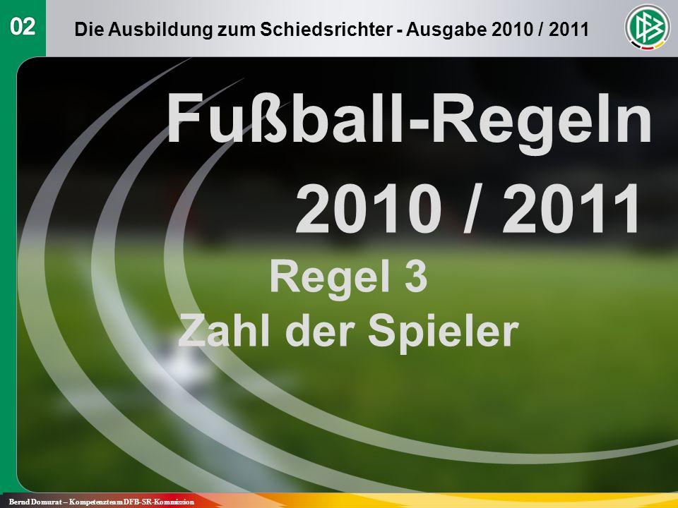 Fußball-Regeln 2010 / 2011 Regel 3 Zahl der Spieler Bernd Domurat – Kompetenzteam DFB-SR-Kommission Die Ausbildung zum Schiedsrichter - Ausgabe 2010 / 2011