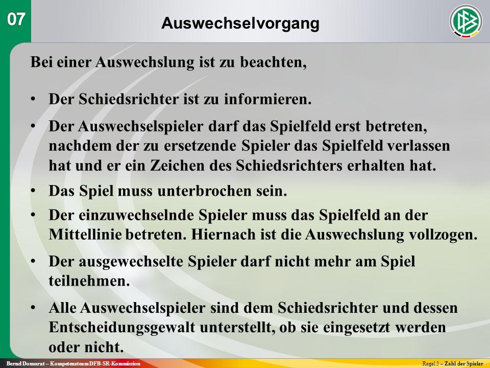 Auswechselvorgang Bernd Domurat – Kompetenzteam DFB-SR-KommissionRegel 3 – Zahl der Spieler Bei einer Auswechslung ist zu beachten, Der Schiedsrichter ist zu informieren.