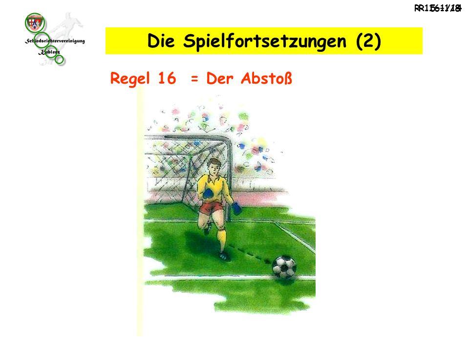 Regel 16 – Abstoß Der Abstoß ist eine Spielfortsetzung.
