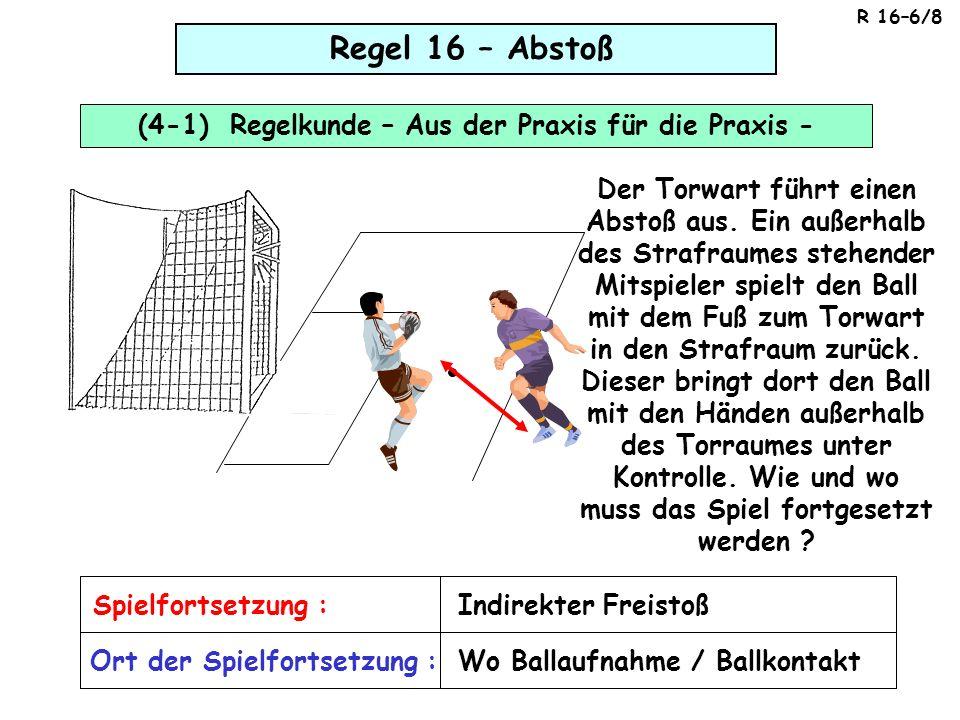Regel 16 – Abstoß (4-1) Regelkunde – Aus der Praxis für die Praxis - Der Torwart führt einen Abstoß aus.