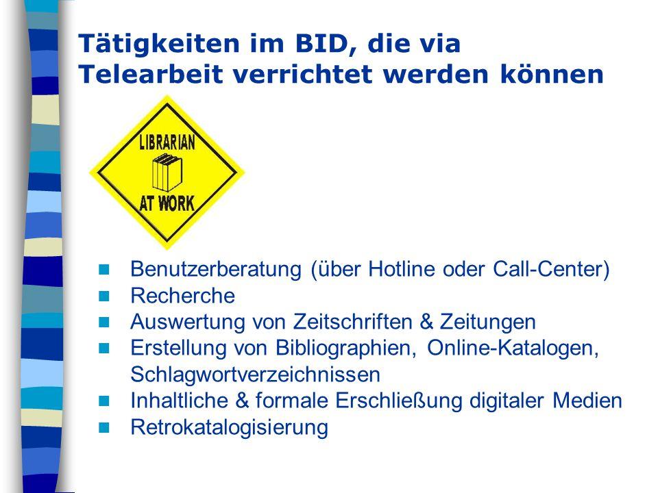 Tätigkeiten im BID, die via Telearbeit verrichtet werden können Benutzerberatung (über Hotline oder Call-Center) Recherche Auswertung von Zeitschrifte