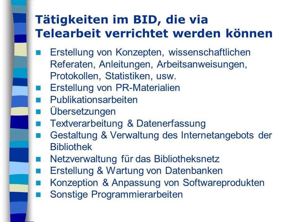 Tätigkeiten im BID, die via Telearbeit verrichtet werden können Erstellung von Konzepten, wissenschaftlichen Referaten, Anleitungen, Arbeitsanweisunge