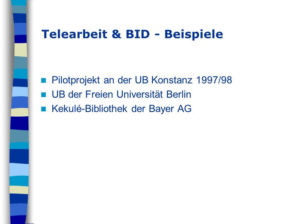 Telearbeit & BID - Beispiele Pilotprojekt an der UB Konstanz 1997/98 UB der Freien Universität Berlin Kekulé-Bibliothek der Bayer AG