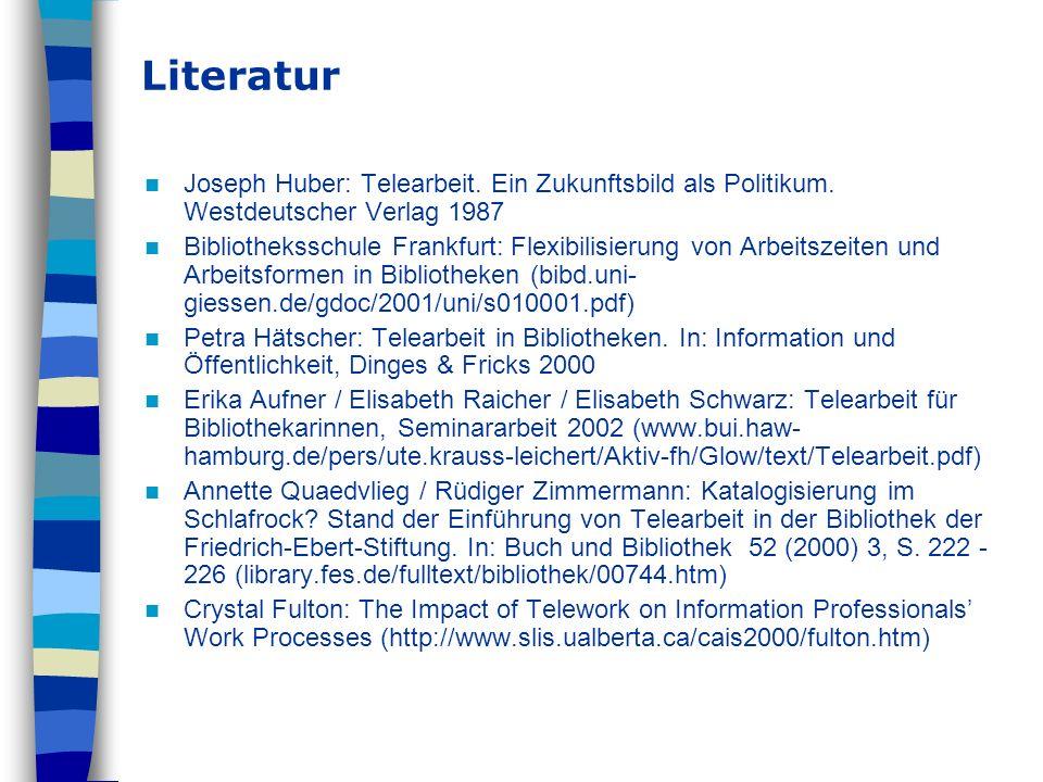 Literatur Joseph Huber: Telearbeit. Ein Zukunftsbild als Politikum. Westdeutscher Verlag 1987 Bibliotheksschule Frankfurt: Flexibilisierung von Arbeit