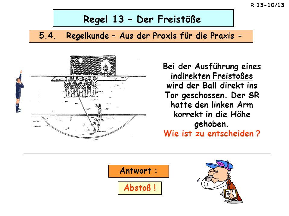 Regel 13 – Der Freistöße 5.4. Regelkunde – Aus der Praxis für die Praxis - Bei der Ausführung eines indirekten Freistoßes wird der Ball direkt ins Tor