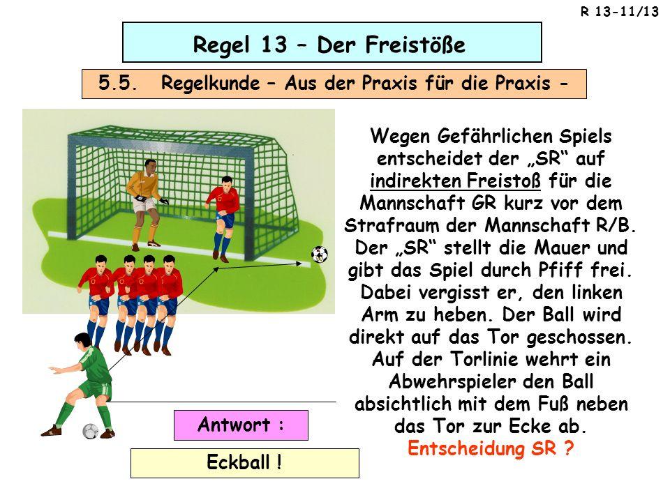 Regel 13 – Der Freistöße 5.5. Regelkunde – Aus der Praxis für die Praxis - Wegen Gefährlichen Spiels entscheidet der SR auf indirekten Freistoß für di