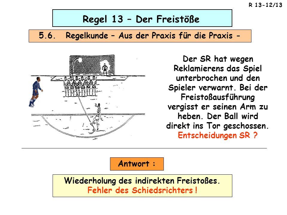 Regel 13 – Der Freistöße 5.6. Regelkunde – Aus der Praxis für die Praxis - Der SR hat wegen Reklamierens das Spiel unterbrochen und den Spieler verwar