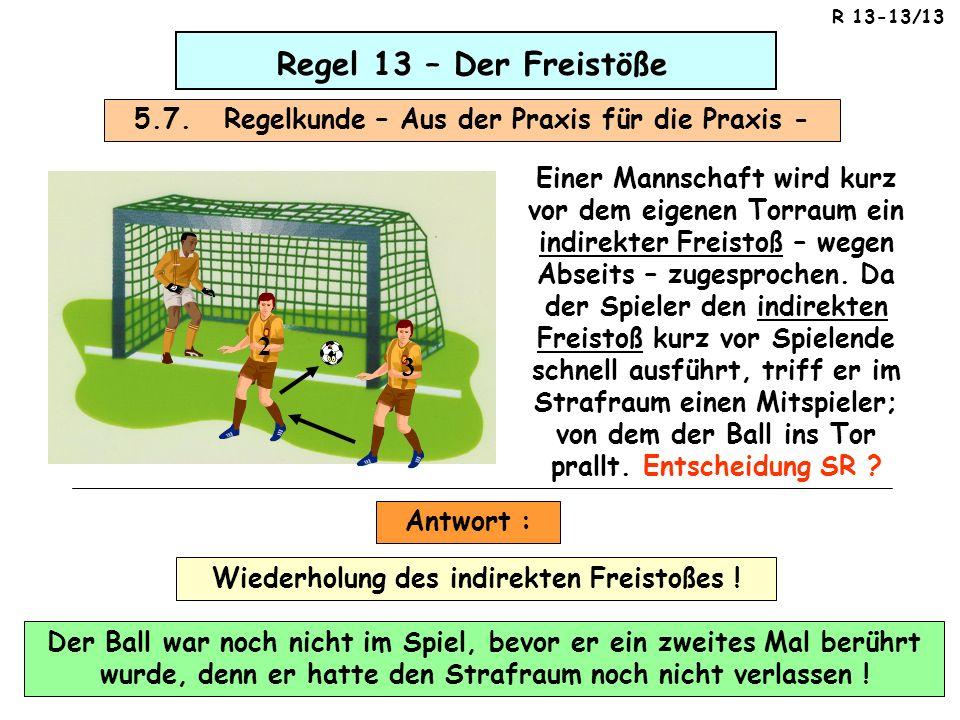 Regel 13 – Der Freistöße 5.7. Regelkunde – Aus der Praxis für die Praxis - Einer Mannschaft wird kurz vor dem eigenen Torraum ein indirekter Freistoß