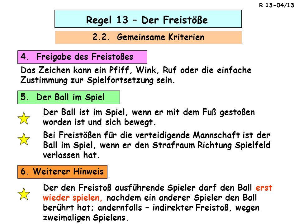 Regel 13 – Der Freistöße 4. Freigabe des Freistoßes Das Zeichen kann ein Pfiff, Wink, Ruf oder die einfache Zustimmung zur Spielfortsetzung sein. 2.2.
