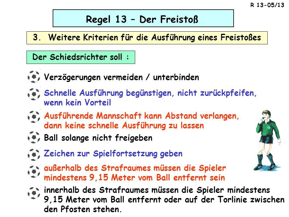 Regel 13 – Der Freistoß 3. Weitere Kriterien für die Ausführung eines Freistoßes Verzögerungen vermeiden / unterbinden Der Schiedsrichter soll : Schne