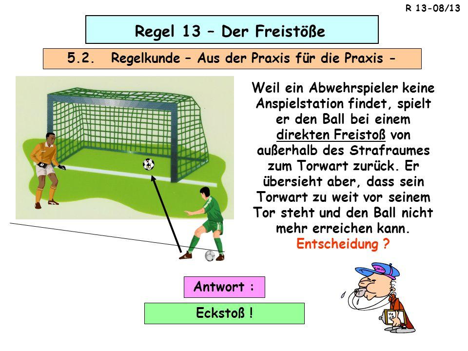 Regel 13 – Der Freistöße 5.2. Regelkunde – Aus der Praxis für die Praxis - Weil ein Abwehrspieler keine Anspielstation findet, spielt er den Ball bei
