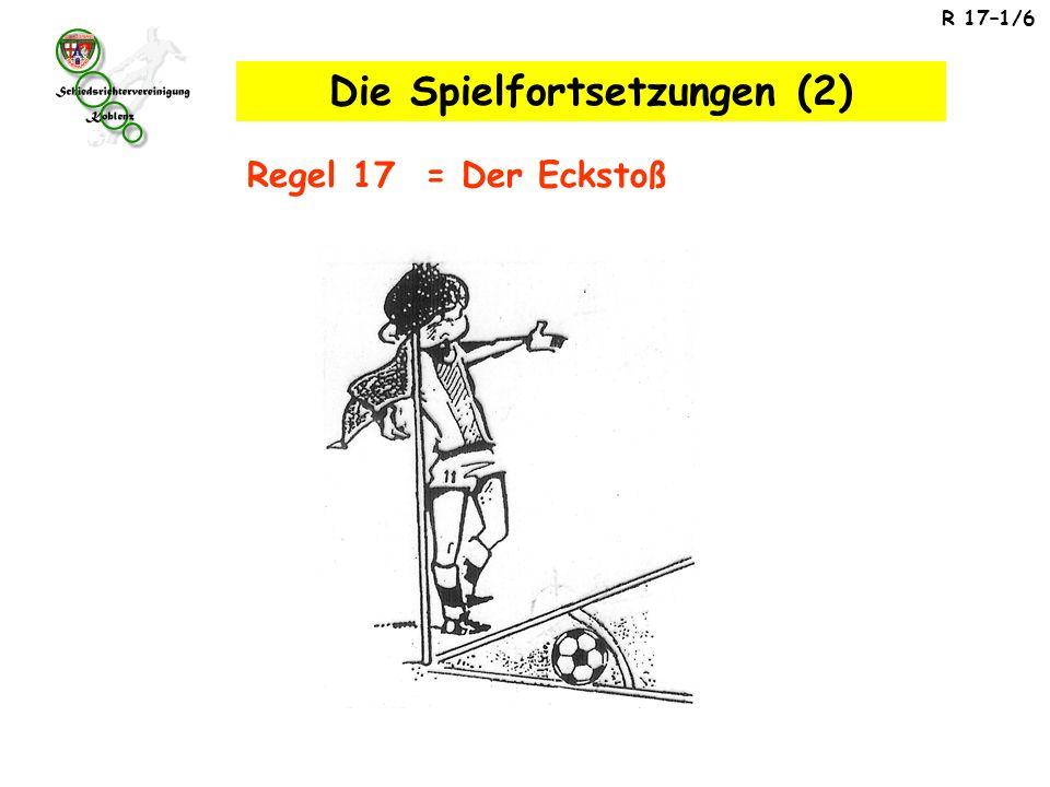 R 17–1/6 Regel 17 = Der Eckstoß Die Spielfortsetzungen (2)