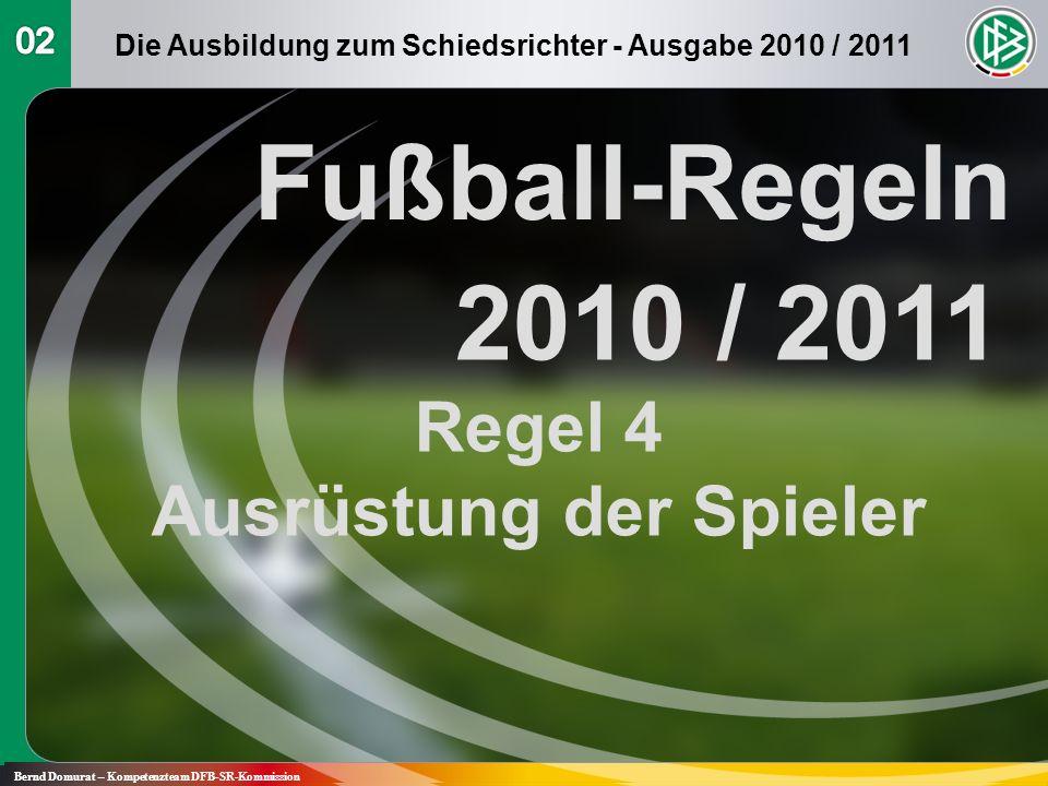 Fußball-Regeln 2010 / 2011 Regel 4 Ausrüstung der Spieler Bernd Domurat – Kompetenzteam DFB-SR-Kommission Die Ausbildung zum Schiedsrichter - Ausgabe 2010 / 2011