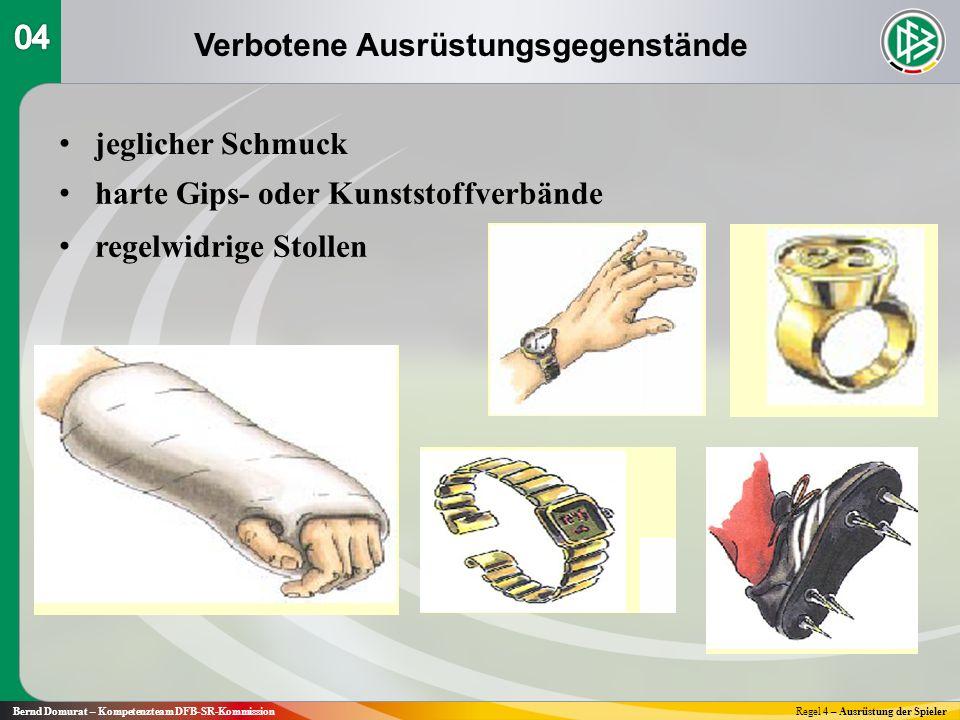 Verbotene Ausrüstungsgegenstände Bernd Domurat – Kompetenzteam DFB-SR-KommissionRegel 4 – Ausrüstung der Spieler jeglicher Schmuck harte Gips- oder Kunststoffverbände regelwidrige Stollen