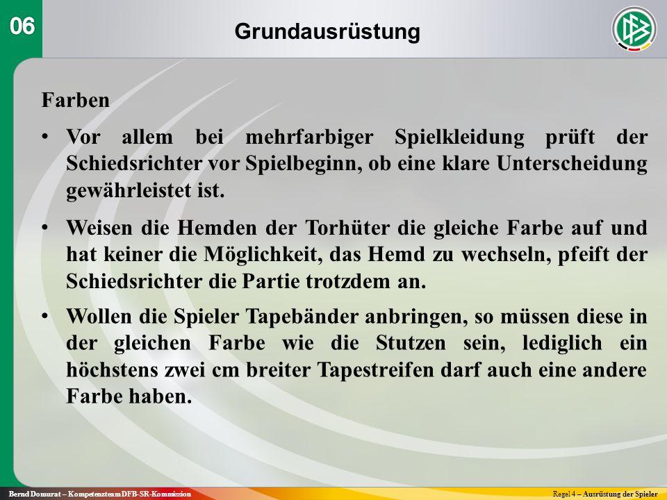 Grundausrüstung Bernd Domurat – Kompetenzteam DFB-SR-KommissionRegel 4 – Ausrüstung der Spieler Farben Vor allem bei mehrfarbiger Spielkleidung prüft der Schiedsrichter vor Spielbeginn, ob eine klare Unterscheidung gewährleistet ist.