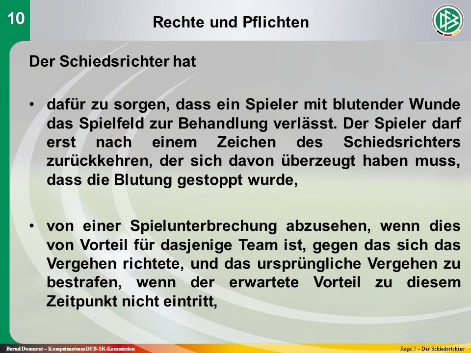 Rechte und Pflichten Bernd Domurat – Kompetenzteam DFB-SR-KommissionRegel 5 – Der Schiedsrichter Der Schiedsrichter hat dafür zu sorgen, dass ein Spie