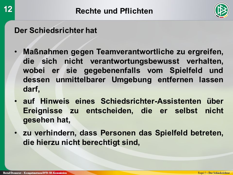 Rechte und Pflichten Bernd Domurat – Kompetenzteam DFB-SR-KommissionRegel 5 – Der Schiedsrichter Der Schiedsrichter hat Maßnahmen gegen Teamverantwort