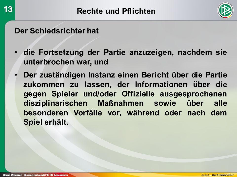 Rechte und Pflichten Bernd Domurat – Kompetenzteam DFB-SR-KommissionRegel 5 – Der Schiedsrichter Der Schiedsrichter hat die Fortsetzung der Partie anz